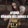 aiyana königin des dungs II ultra hd 4k